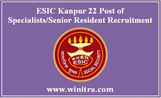 ESIC Kanpur 22 Post of Specialists/Senior Resident Recruitment