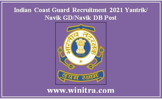Indian Coast Guard Recruitment 2021 Yantrik/ Navik GD/Navik DB Post