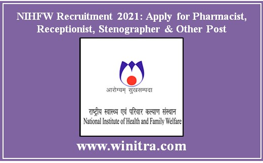 NIHFW Recruitment 2021: Apply for Pharmacist, Receptionist, Stenographer & Other Post
