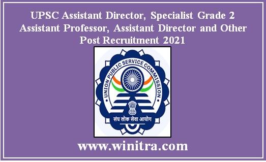 UPSC Assistant Director, Specialist Grade 2 Assistant Professor, Assistant Director and Other Post Recruitment 2021 Apply @upsc.gov.in