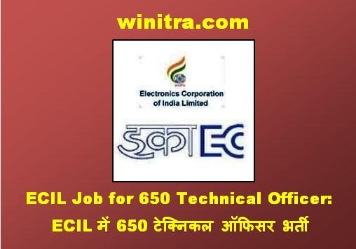 ECIL Job for 650 Technical Officer: ECIL में 650 टेक्निकल ऑफिसर भर्ती