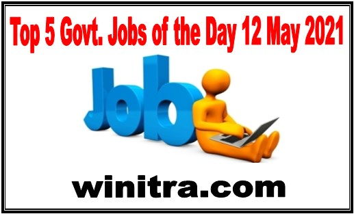 Top 5 Govt Jobs of the Day 12 May 2021